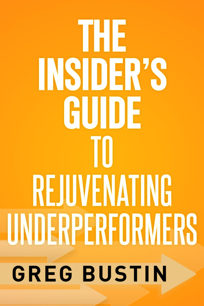 The Insider's Guide to Rejuvenating Underperformers by Greg Bustin